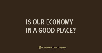 Is our economy in a good place?